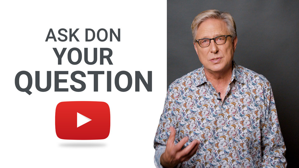 Submit your question and Don may answer it on his YouTube Channel!